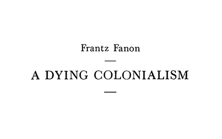 Frantz Fanon A Dying Colonialism